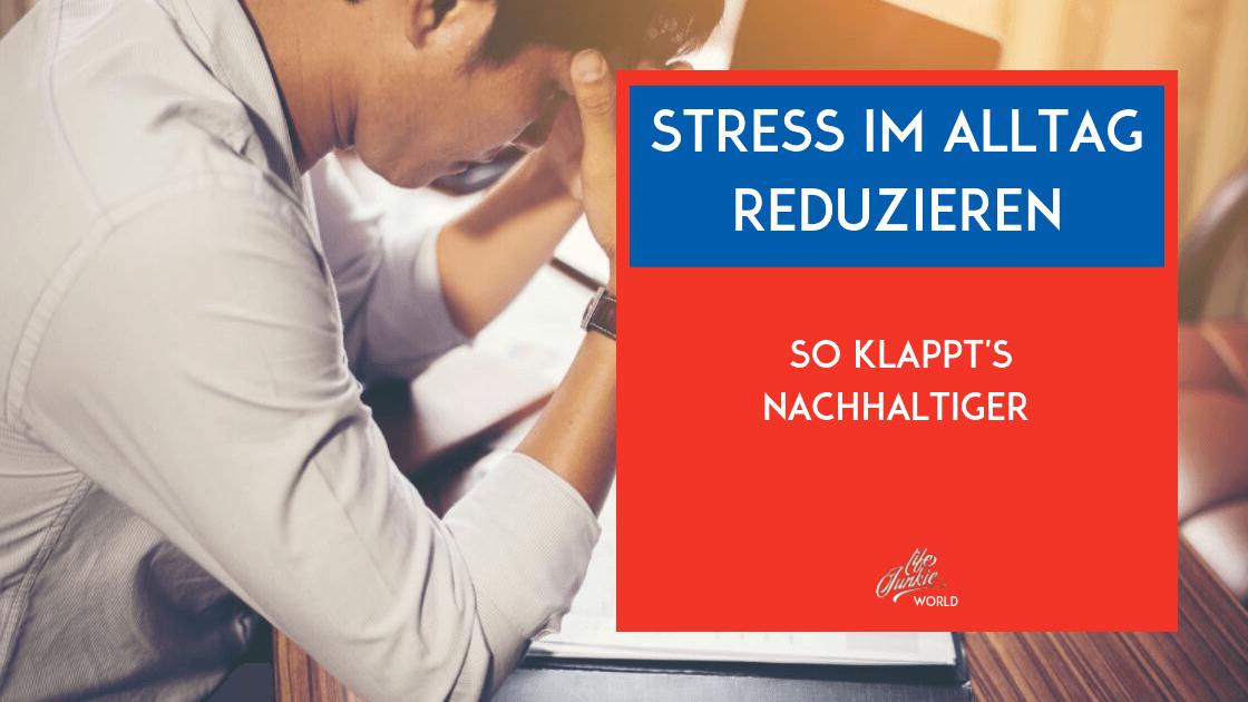 Stress im Alltag reduzieren – so klappt's nachhaltiger